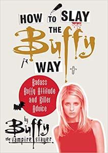 Badass Buffy Attitude And Killer Advice Book