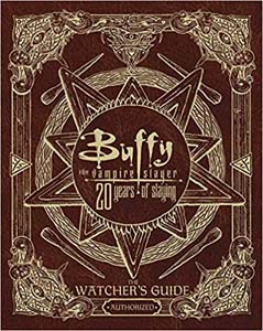 Buffy The Vampire Slayer 20 Years Of Slaying The Watchers Guide Authorized