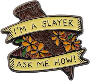 Im A Slayer Ask Me How Enamel Pin