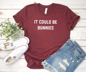 It Could Be Bunnies T Shirt