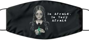 Wednesday Addams Be Afraid Be Very Afraid Facemask