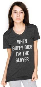 When Buffy Dies Im The Slayer Womens T Shirt