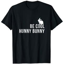 Be Cool Hunny Bunny T Shirt