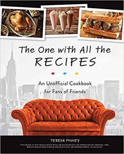 Friends Cookbook Unofficial Cookbook For Fans Of Friends