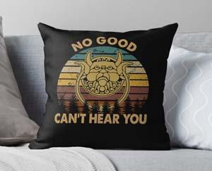 No Good Can't Hear You Throw Pillow