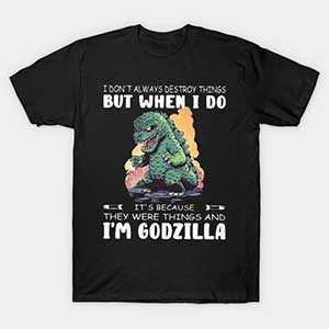 Im Godzilla Tshirt